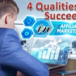 4 Qualities to Succeed in Affiliate Marketing