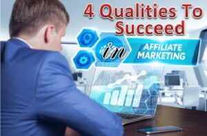 Read more about the article 4 Qualities to Succeed in Affiliate Marketing